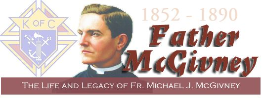 The Life and Legacy Of Fr. Michael J. McGivney